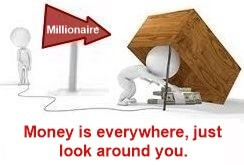 Money is everywhere, just look around you.
